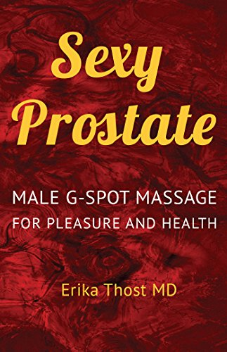 Sexy Prostate: Male G-Spot Massage For Pleasure and Health (Personal Massager Glass)