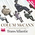 TransAtlantic Audiobook by Colum McCann Narrated by Geraldine Hughes