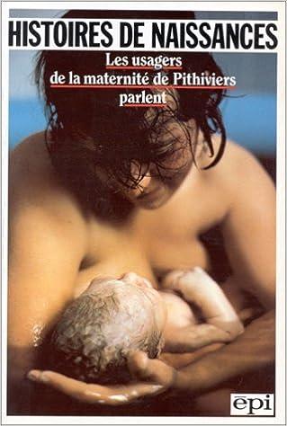 Histoires de naissances : Les usagers de la maternité de Pithiviers parlent pdf epub