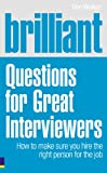Brilliant Questions for Great Interviewers : How to Make Sure You Hire the Right Person for the Job, Walker, Dee, 0273730487