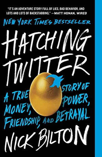 Hatching Twitter: A True Story of Money, Power, Friendship, and Betrayal -