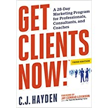 Get Clients Now! (TM): A 28-Day Marketing Program for Professionals, Consultants, and Coaches