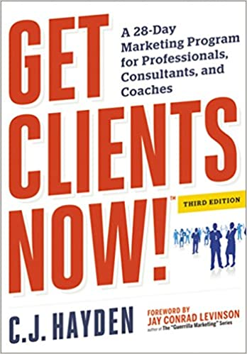 Get Clients Now! (TM): A 28-Day Marketing Program for