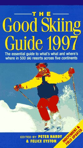 The Good Skiing Guide, 1997: The Essential Guide to What's What and Where's Where in 500 Ski Resorts Across Five Continents