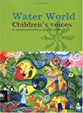 Water World : Children's Voices - An Educational Booklet on Water for Children, United Nations Environment Programme Staff, 928072388X