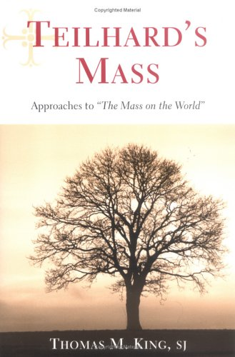 "Read Online Teilhard's Mass: Approaches to ""The Mass on the World"" ebook"