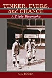 Tinker, Evers, and Chance: A Triple Biography by