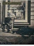 L'image sans qualités : Les beaux-arts et la critique à l'épreuve de la photographie : 1839-1859