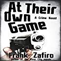 At Their Own Game Audiobook by Frank Zafiro Narrated by Peter Husmann