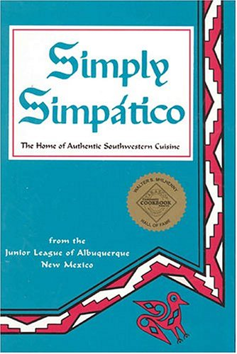 Simply Simpatico: The Home of Authentic Southwestern Cuisine (Flavors of Home) by Junior League of Albuquerque