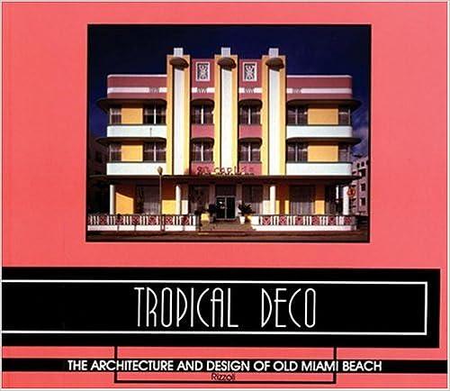 Read Tropical Deco: The Architecture and Design of Old Miami Beach PDF