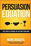 Persuasion Equation: The Subtle Science of Getting Your Way (Agency/Distributed)