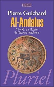 Al-Andalus, 711-1492. Une histoire de l'Andalousie arabe par Guichard