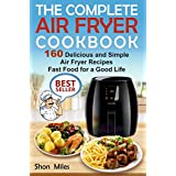 The Complete Air Fryer Cookbook: 160 Delicious and Simple Air Fryer Recipes . Fast Food for a Good Life (air fryer recipes cookbook, air fryer for dummies, easy air fryer cookbook)