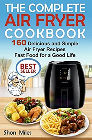The Complete Air Fryer Cookbook: 160 Delicious and Simple
