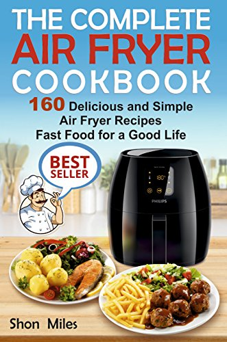 Good Monkey Lunch - The Complete Air Fryer Cookbook: 160 Delicious and Simple Air Fryer Recipes . Fast Food for a Good Life (air fryer recipes cookbook, air fryer for dummies, easy air fryer cookbook)