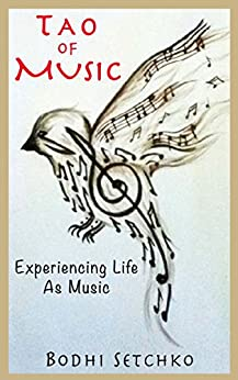 Tao Of Music: Experiencing Life As Music by [Setchko, Bodhi]