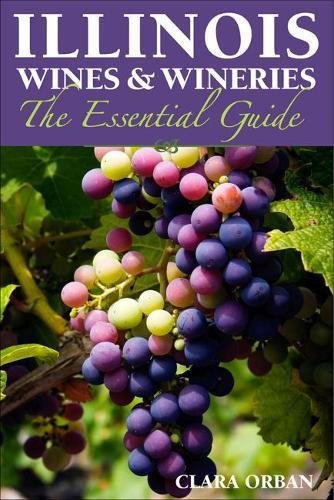Illinois Wines and Wineries: The Essential Guide pdf epub
