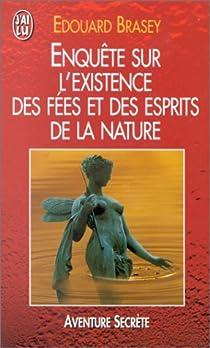 Enquête sur l'existence des fées et des esprits de la nature par Brasey
