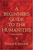 A Beginner's Guide to the Humanities 3rd Edition