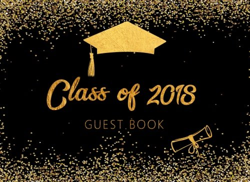 Class of 2018 Guest Book: Sign in Party Log Book Congratulation Message Book Memory Keepsake Write in (Graduation Party Book) (Volume 2)