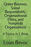 img - for Green Business, Social Responsibility, Organizational Ethics, and Nonprofit Organizations: 4 Topics in 1 Book book / textbook / text book