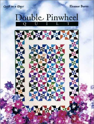Double Pinwheel Quilt: An Easy Strip Method (Quilt in a Day Series)