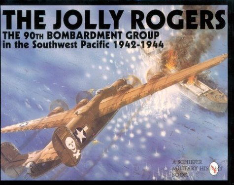 The Jolly Rogers: The 90th Bombardment Group in the Southwest Pacific 1942-1944 (Schiffer Military History)