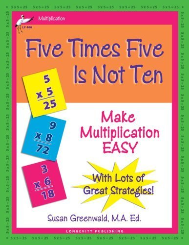 Five Times Five Is Not Ten: Make Multiplication Easy by Susan R. Greenwald (2008-06-30)
