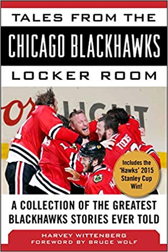Bruce Wolf - Tales From The Chicago Blackhawks Locker Room: A Collection Of The Greatest Blackhawks Stories Ever Told