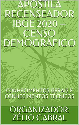 APOSTILA RECENSEADOR IBGE 2020 - CENSO DEMOGRÁFICO: CONHECIMENTOS GERAIS E CONHECIMENTOS TÉCNICOS