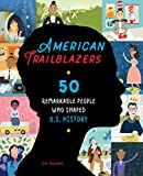 American Trailblazers: 50 Remarkable People Who Shaped U.S. History