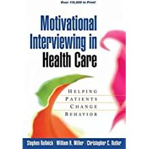 Motivational Interviewing in Health Care: Helping Patients Change Behavior (Applications of Motivational Interviewing)