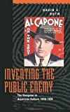 Inventing the Public Enemy : The Gangster in American Culture, 1918-1934, Ruth, David E., 0226732185