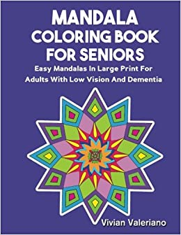Mandala Coloring Book For Seniors Easy Mandalas In Large Print Adults With Low Vision And Dementia