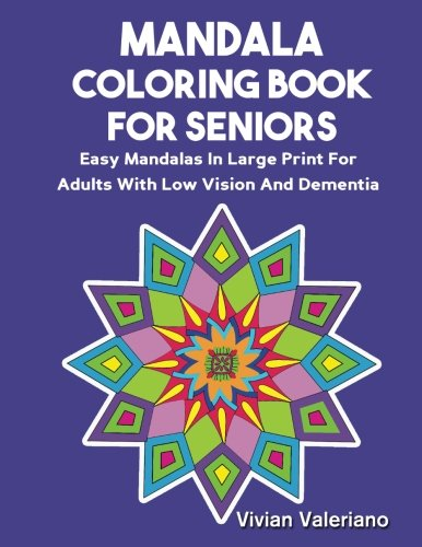 Mandala Coloring Book For Seniors: Easy Mandalas In large Print For Adults With Low Vision And Dementia ebook