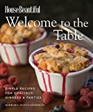 img - for Welcome to the Table: Simple Recipes for Gracious Dinners & Parties (House Beautiful) book / textbook / text book