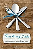 img - for Three Many Cooks: One Mom, Two Daughters: Their Shared Stories of Food, Faith & Family book / textbook / text book