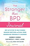 The Stronger Than BPD Journal: DBT Activities to Help Women Manage Emotions and Heal from Borderline Personality Disorder