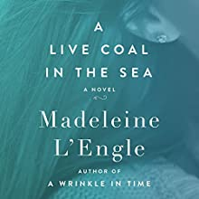 A Live Coal in the Sea: A Novel Audiobook by Madeleine L'Engle Narrated by Joyce Bean