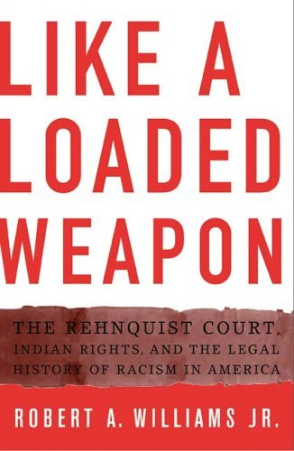 Like a Loaded Weapon: The Rehnquist Court, Indian Rights, and the Legal History of Racism in America (Indigenous Americas) by Robert A. Williams Jr - Minnesota Of In America Mall