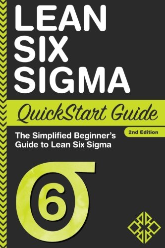 Lean Six Sigma QuickStart Guide: The Simplified Beginner's Guide to Lean Six Sigma (Books On Lean Six Sigma)