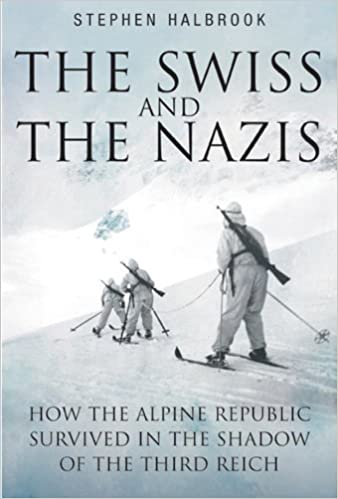 Book The Swiss And The Nazis: How the Alpine Republic Survived in the Shadow of the Third Reich