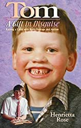 Tom - A Gift in Disguise: Raising a Child with Brain Damage and Autism