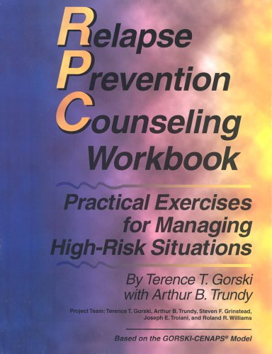 Relapse Prevention Counseling Workbook: Practical Exercises for Managing High-Risk