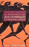 La Naissance des Jeux Olympiques et le sport dans l'Antiquité par Vanoyeke