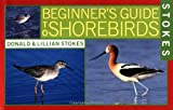 Stokes Beginner's Guide to Shorebirds, Donald Stokes and Lillian Stokes, 0316816965