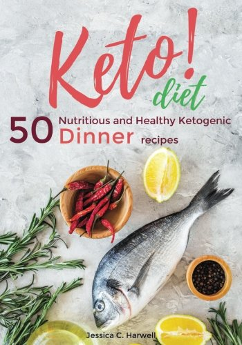 keto diet: 50 Nutritious and Healthy Ketogenic Dinner recipes (Volume 3) by Jessica C. Harwell