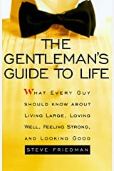 The Gentleman's Guide to Life: What Every Guy Should Know About Living Large, Loving Well, Feeling Strong, and Looking Good Kindle Edition