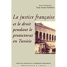 La justice française et le droit pendant le protectorat en Tunisie (Connaissance du Maghreb) (French Edition)